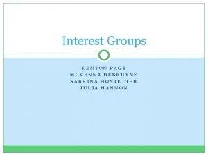 Interest Groups KENYON PAGE MCKENNA DEBRUYNE SABRINA HOSTETTER