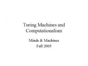 Turing Machines and Computationalism Minds Machines Fall 2005