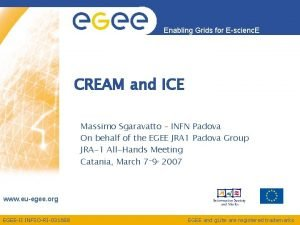 Enabling Grids for Escienc E CREAM and ICE