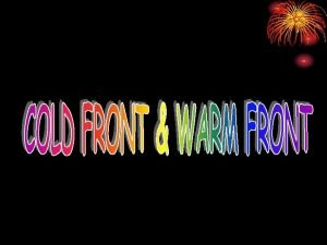 COLD FRONT COLD FRONT Cold front occurs when