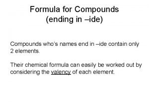 Formula for Compounds ending in ide Compounds whos