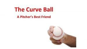 The Curve Ball A Pitchers Best Friend A