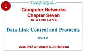 1 Computer Networks Chapter Seven DATA LINK LAYER