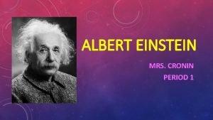ALBERT EINSTEIN MRS CRONIN PERIOD 1 BACKGROUND INFORMATION