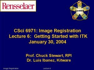 CSci 6971 Image Registration Lecture 6 Getting Started