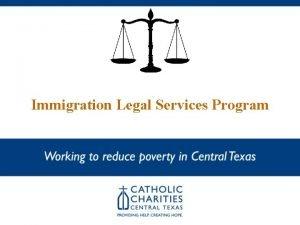 Immigration Legal Services Program IMPORTANT NOTICE This presentation
