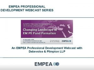 EMPEA PROFESSIONAL DEVELOPMENT WEBCAST SERIES An EMPEA Professional