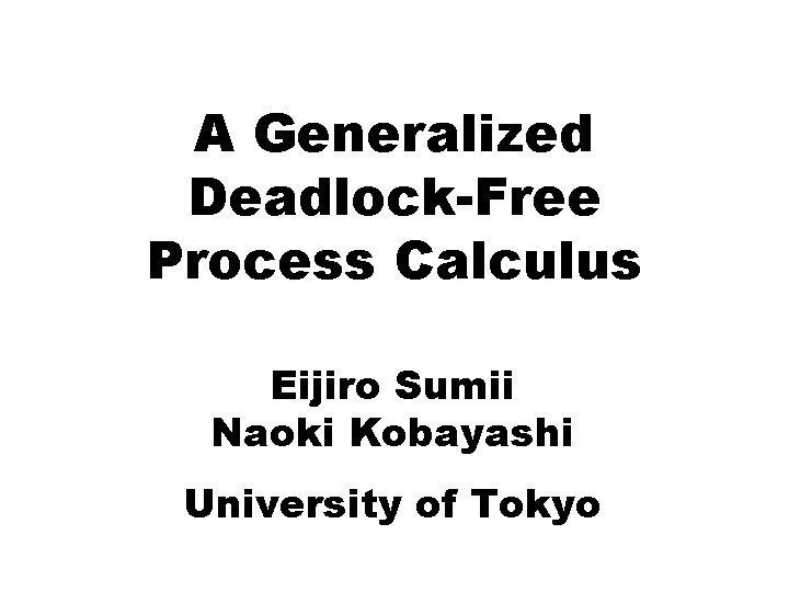 A Generalized DeadlockFree Process Calculus Eijiro Sumii Naoki