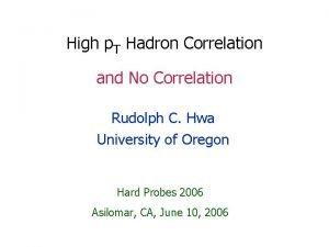 High p T Hadron Correlation and No Correlation