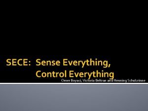 SECE Sense Everything Control Everything Omer Boyaci Victoria