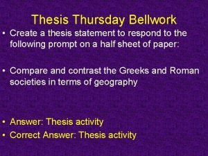 Thesis Thursday Bellwork Create a thesis statement to