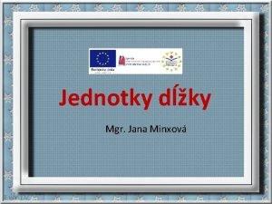 Jednotky dky Mgr Jana Minxov Meradl dky v
