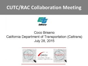 CUTCRAC Collaboration Meeting Coco Briseno California Department of
