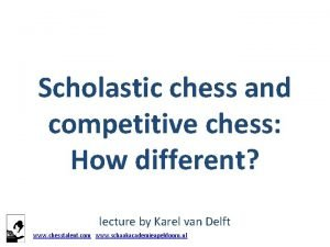 Scholastic chess and competitive chess How different lecture