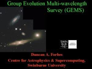 Group Evolution Multiwavelength Survey GEMS Duncan A Forbes