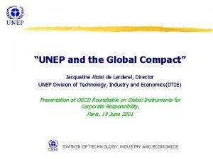 UNEP and the Global Compact Jacqueline Aloisi de