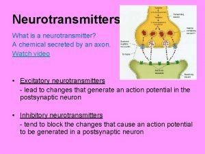 Neurotransmitters What is a neurotransmitter A chemical secreted