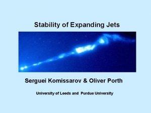 Stability of Expanding Jets Serguei Komissarov Oliver Porth