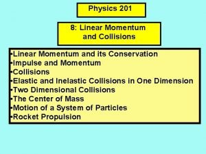Physics 201 8 Linear Momentum and Collisions Linear