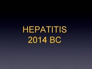 HEPATITIS 2014 BC CHRONIC HEPATITIS B THE PEOPLE