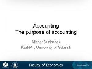 Accounting The purpose of accounting Micha Suchanek KEi