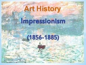 Art History Impressionism 1856 1885 v Impressionism is