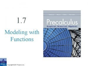 1 7 Modeling with Functions Copyright 2011 Pearson