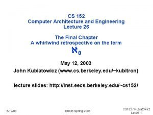 CS 152 Computer Architecture and Engineering Lecture 26