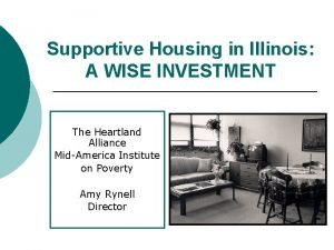 Supportive Housing in Illinois A WISE INVESTMENT The