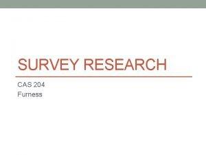 SURVEY RESEARCH CAS 204 Furness Advantages Disadvantages Advantages