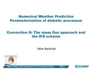 Numerical Weather Prediction Parameterization of diabatic processes Convection