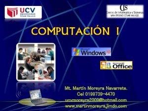 COMPUTACIN I Mt Martn Moreyra Navarrete Cel 0199739