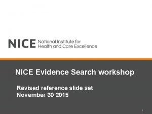 NICE Evidence Search workshop Revised reference slide set