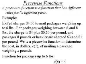Piecewise Functions A piecewise function is a function