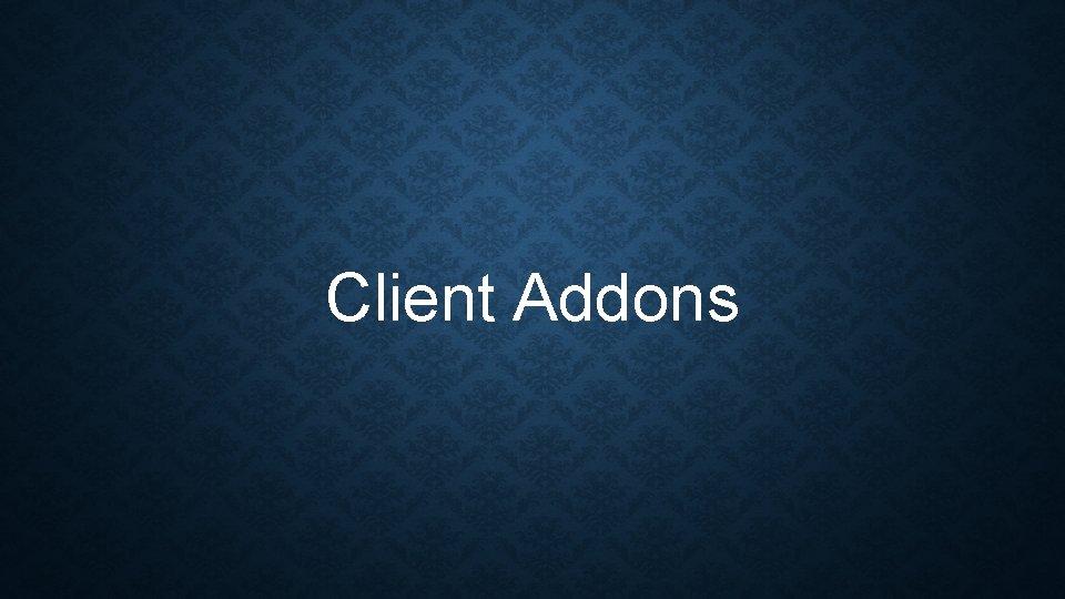Client Addons CLIENT ADDON VS ROUTING RULE Client
