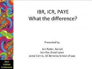 IBR ICR PAYE What the difference Presented by