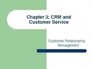 Chapter 3 CRM and Customer Service Customer Relationship