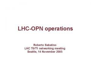 LHCOPN operations Roberto Sabatino LHC T 0T 1