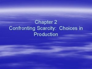 Chapter 2 Confronting Scarcity Choices in Production Review