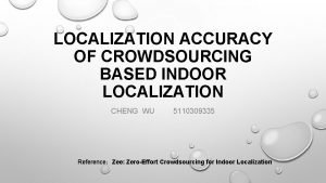 LOCALIZATION ACCURACY OF CROWDSOURCING BASED INDOOR LOCALIZATION CHENG