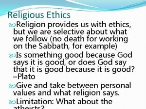 Religious Ethics Religion provides us with ethics but