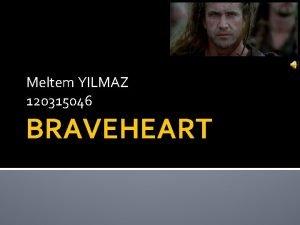 Meltem YILMAZ 120315046 BRAVEHEART Braveheart is a movie