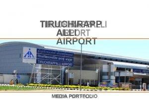 TIRUCHIRAPP ALLI AIRPORT MEDIA PORTFOLIO Trichy Airport is