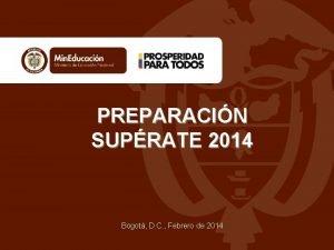 PREPARACIN SUPRATE 2014 Bogot D C Febrero de
