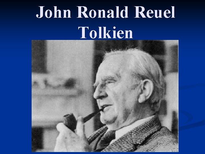 John Ronald Reuel Tolkien John Ronald Reuel Tolkien