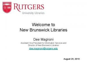 Welcome to New Brunswick Libraries Dee Magnoni Assistant