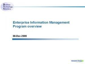 Business Technology Solutions Enterprise Information Management Program overview