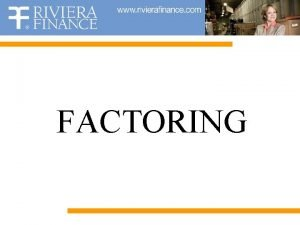 FACTORING What is Factoring Factoring is the purchase