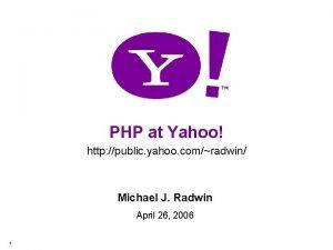 PHP at Yahoo http public yahoo comradwin Michael