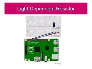 Light Dependent Resistor Light Dependent Resistor Circuit Layout